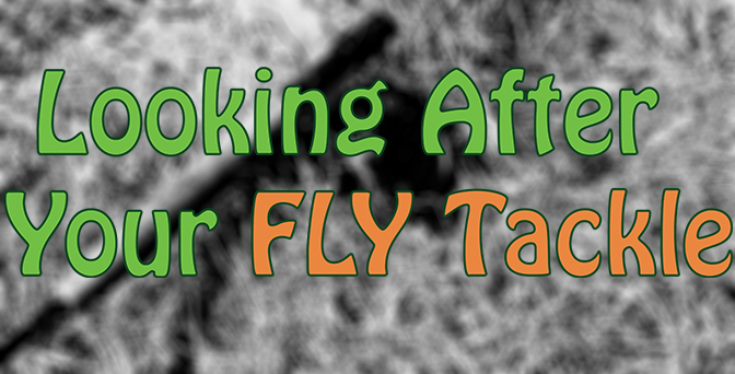 Looking After Your Fly Fishing Tackle